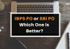IBPS PO vs SBI PO? Which one is a better bank job?