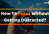 How To Focus Without Distractions??