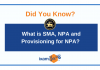 What is SMA, NPA and Provisioning for NPA?